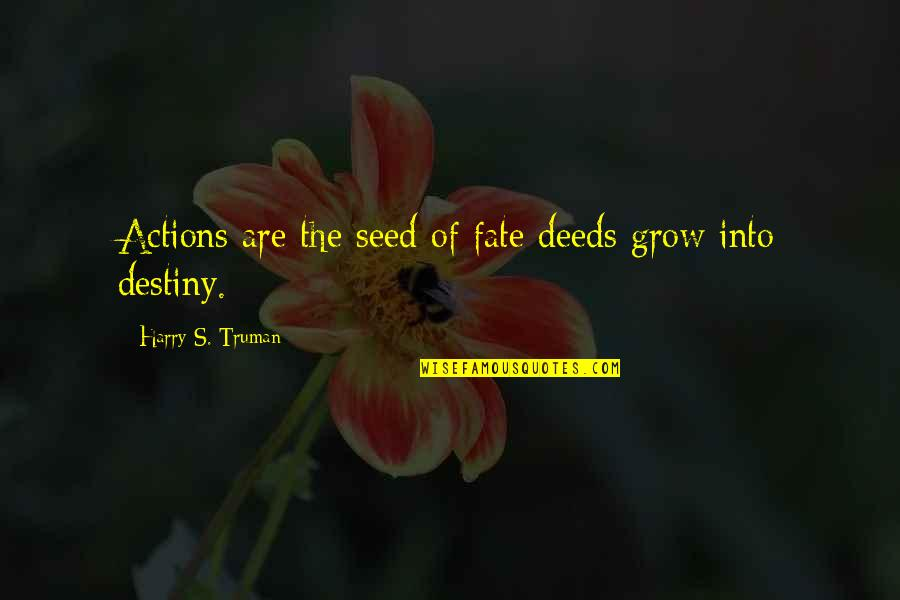 Destiny Fate Quotes By Harry S. Truman: Actions are the seed of fate deeds grow