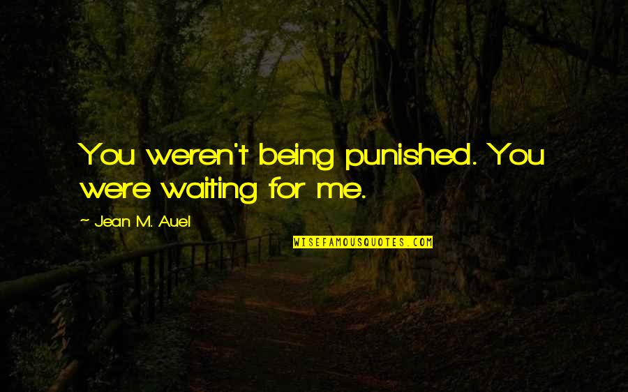 Destiny Fate Quotes By Jean M. Auel: You weren't being punished. You were waiting for