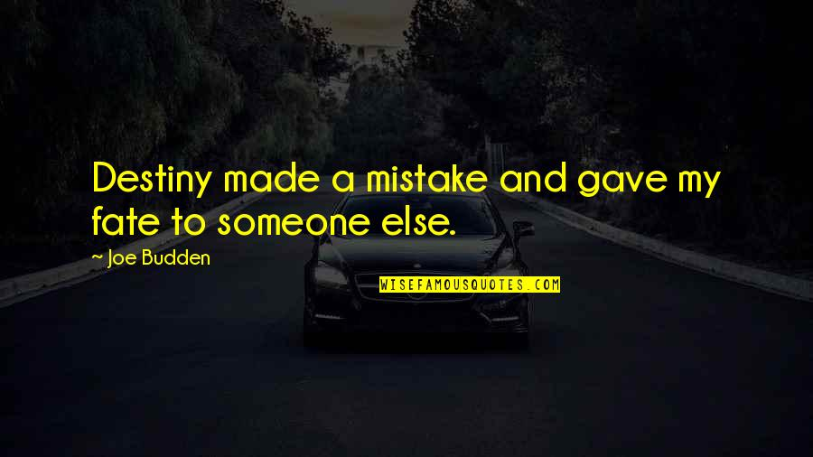 Destiny Fate Quotes By Joe Budden: Destiny made a mistake and gave my fate