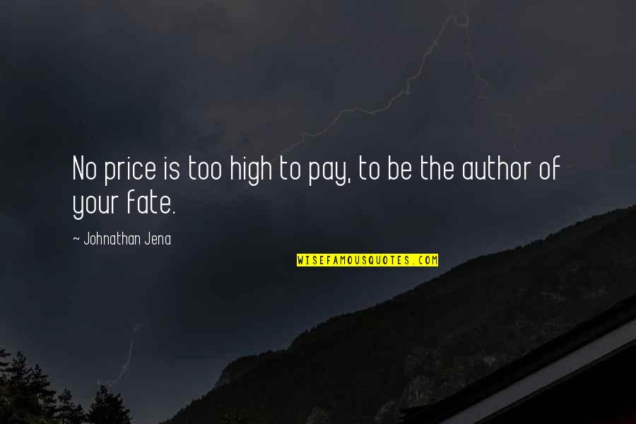 Destiny Fate Quotes By Johnathan Jena: No price is too high to pay, to