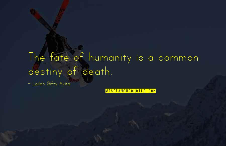 Destiny Fate Quotes By Lailah Gifty Akita: The fate of humanity is a common destiny