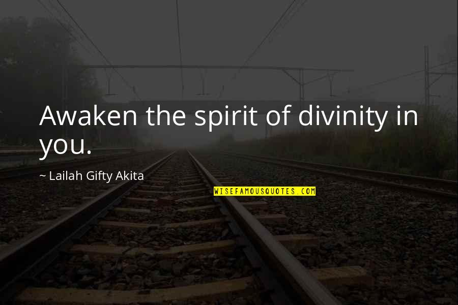 Destiny Fate Quotes By Lailah Gifty Akita: Awaken the spirit of divinity in you.