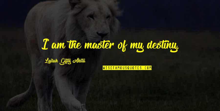 Destiny Fate Quotes By Lailah Gifty Akita: I am the master of my destiny.