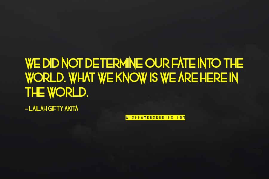 Destiny Fate Quotes By Lailah Gifty Akita: We did not determine our fate into the