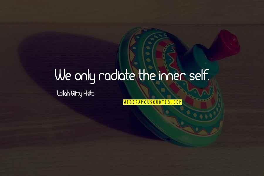 Destiny Fate Quotes By Lailah Gifty Akita: We only radiate the inner self.
