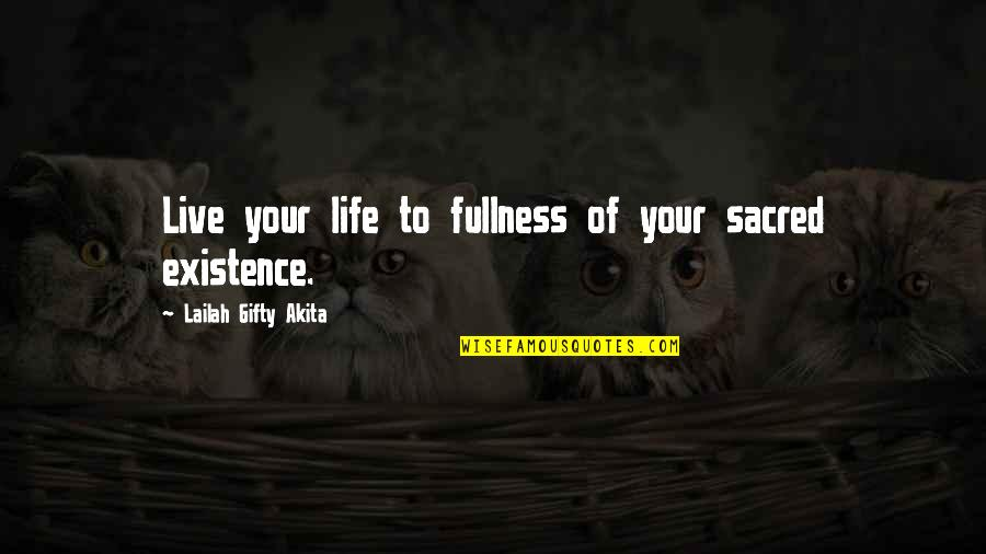 Destiny Fate Quotes By Lailah Gifty Akita: Live your life to fullness of your sacred