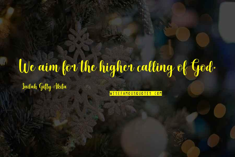 Destiny Fate Quotes By Lailah Gifty Akita: We aim for the higher calling of God.