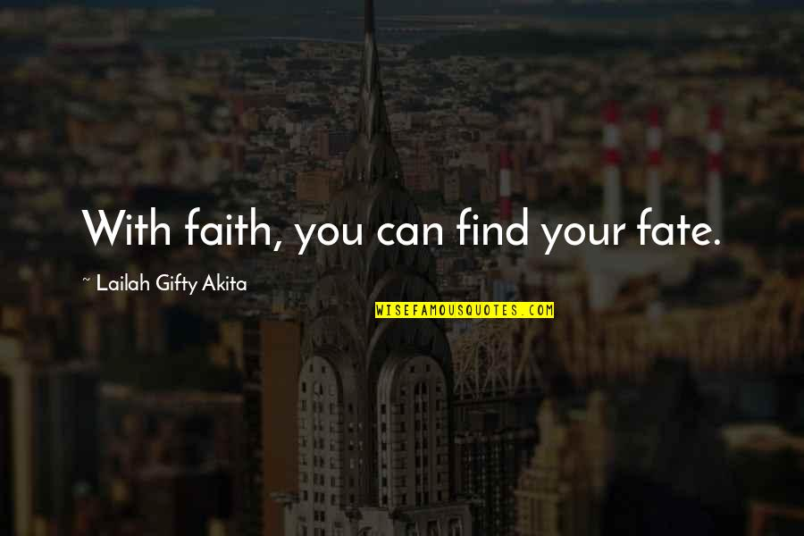 Destiny Fate Quotes By Lailah Gifty Akita: With faith, you can find your fate.