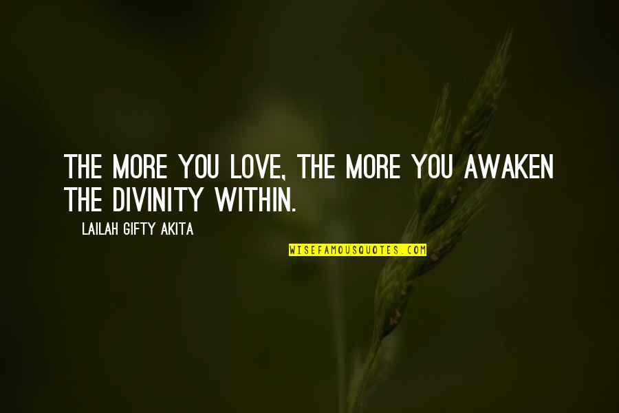 Destiny Fate Quotes By Lailah Gifty Akita: The more you love, the more you awaken