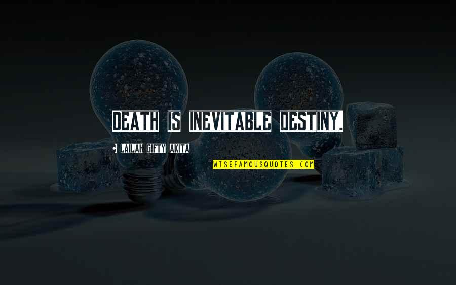 Destiny Fate Quotes By Lailah Gifty Akita: Death is inevitable destiny.