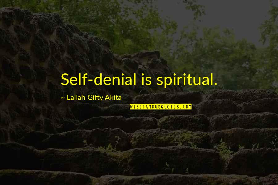 Destiny Fate Quotes By Lailah Gifty Akita: Self-denial is spiritual.