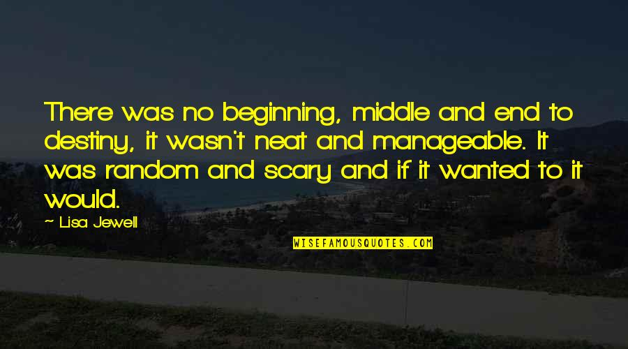 Destiny Fate Quotes By Lisa Jewell: There was no beginning, middle and end to