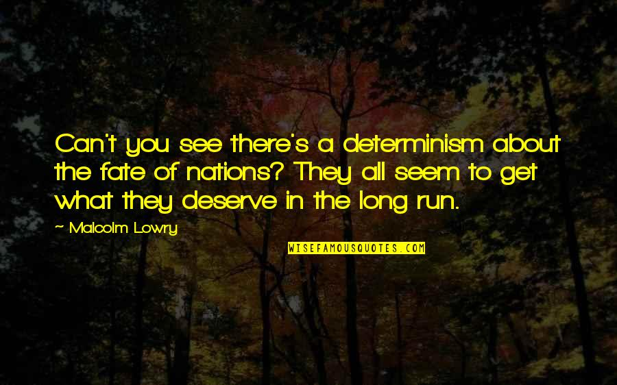 Destiny Fate Quotes By Malcolm Lowry: Can't you see there's a determinism about the