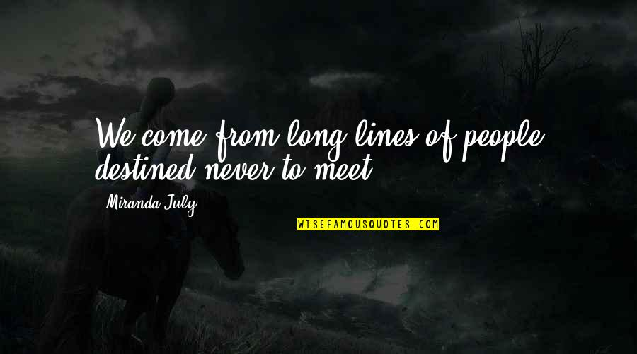 Destiny Fate Quotes By Miranda July: We come from long lines of people destined