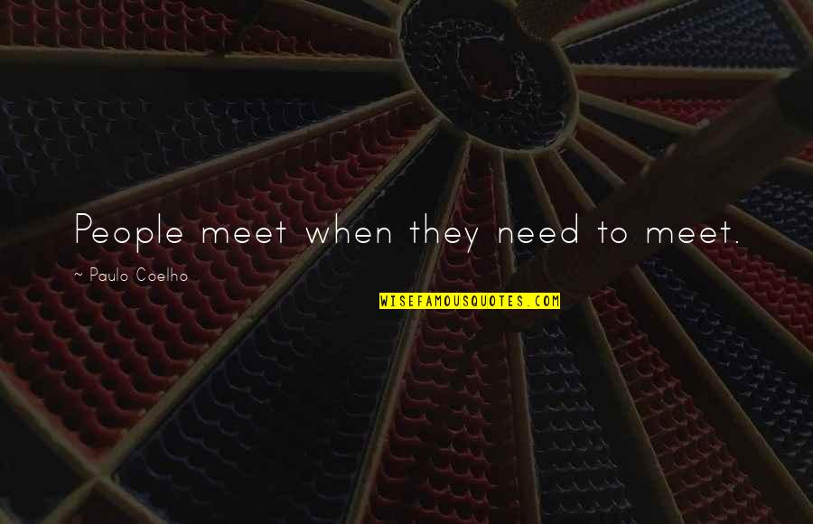 Destiny Fate Quotes By Paulo Coelho: People meet when they need to meet.