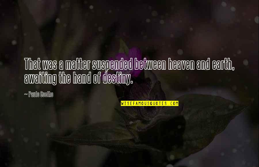 Destiny Fate Quotes By Paulo Coelho: That was a matter suspended between heaven and
