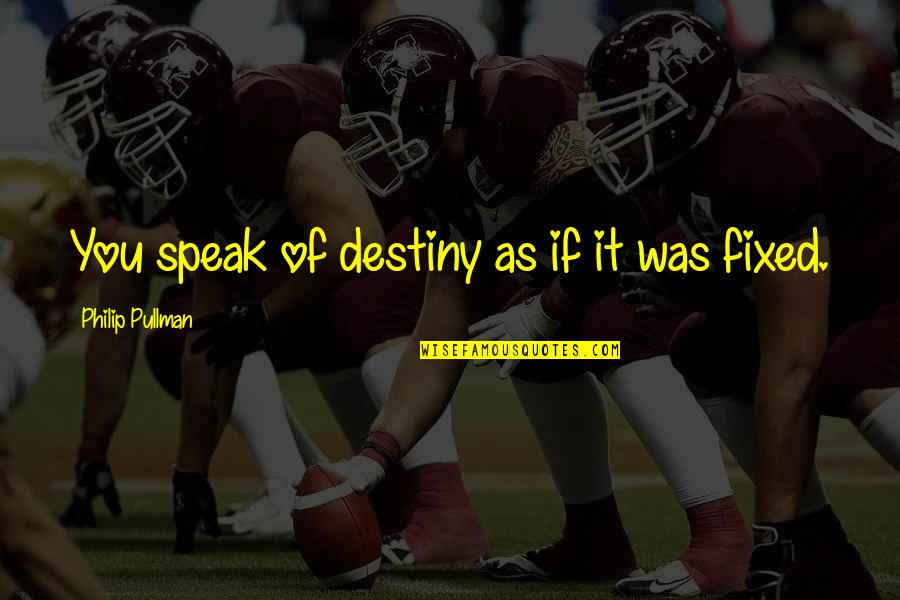 Destiny Fate Quotes By Philip Pullman: You speak of destiny as if it was