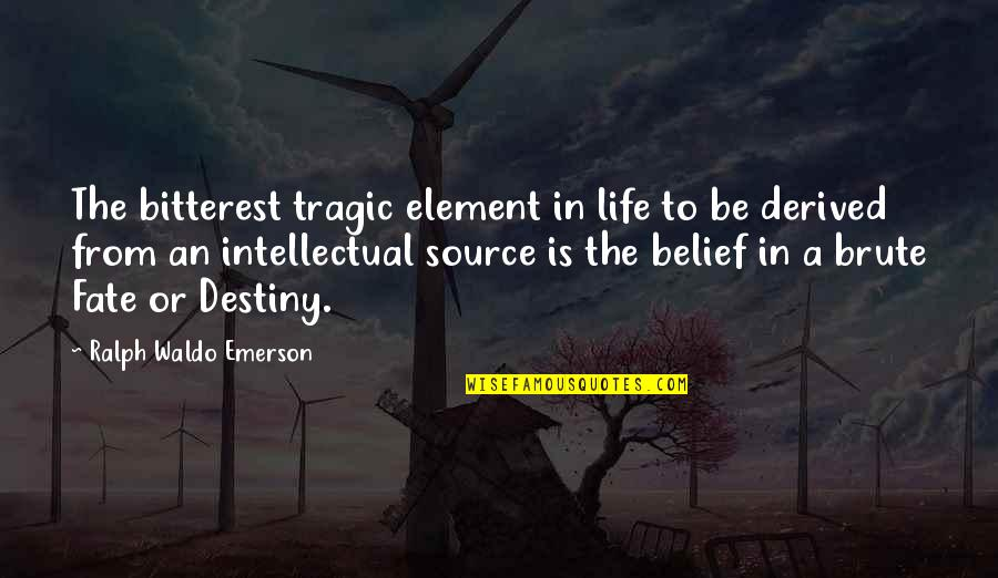 Destiny Fate Quotes By Ralph Waldo Emerson: The bitterest tragic element in life to be