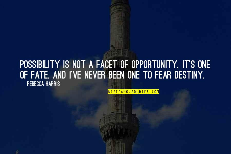 Destiny Fate Quotes By Rebecca Harris: Possibility is not a facet of opportunity. It's