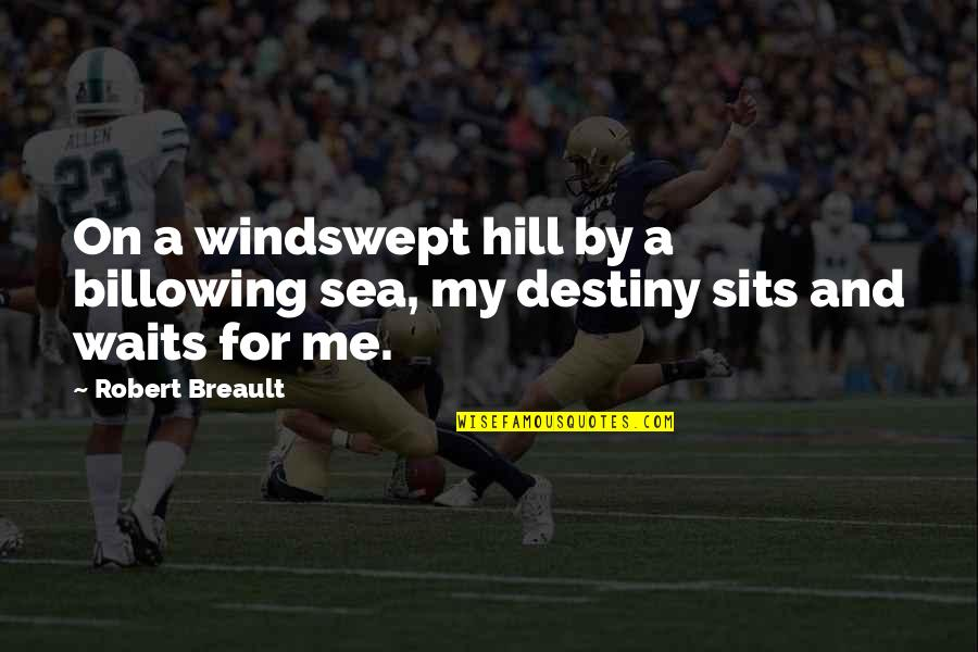 Destiny Fate Quotes By Robert Breault: On a windswept hill by a billowing sea,