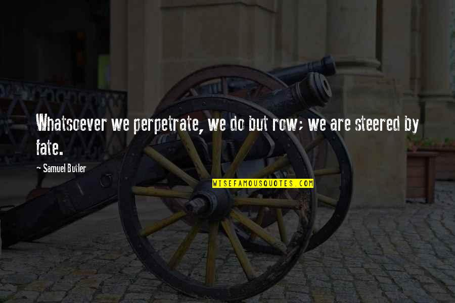 Destiny Fate Quotes By Samuel Butler: Whatsoever we perpetrate, we do but row; we