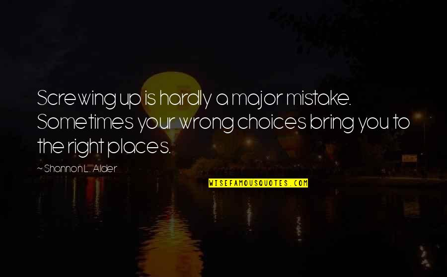 Destiny Fate Quotes By Shannon L. Alder: Screwing up is hardly a major mistake. Sometimes