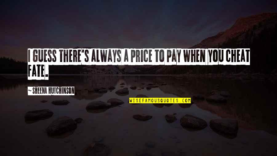 Destiny Fate Quotes By Sheena Hutchinson: I guess there's always a price to pay