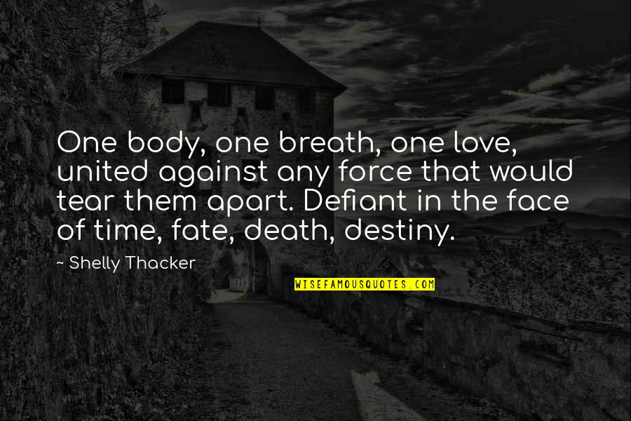 Destiny Fate Quotes By Shelly Thacker: One body, one breath, one love, united against