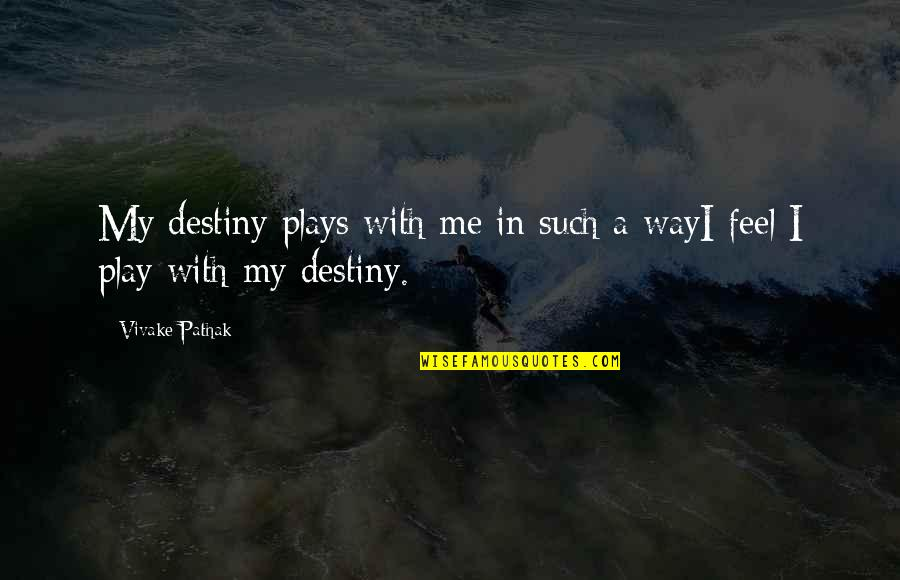 Destiny Fate Quotes By Vivake Pathak: My destiny plays with me in such a