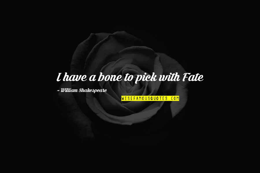 Destiny Fate Quotes By William Shakespeare: I have a bone to pick with Fate