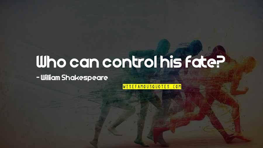 Destiny Fate Quotes By William Shakespeare: Who can control his fate?