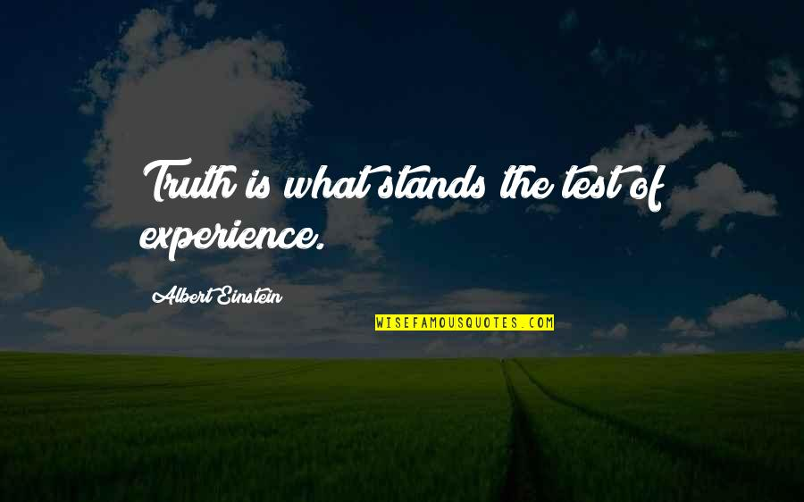 Destiny Grimoire Quotes By Albert Einstein: Truth is what stands the test of experience.