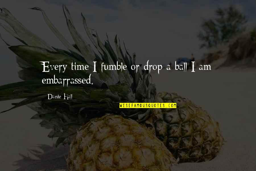 Destiny Grimoire Quotes By Dante Hall: Every time I fumble or drop a ball