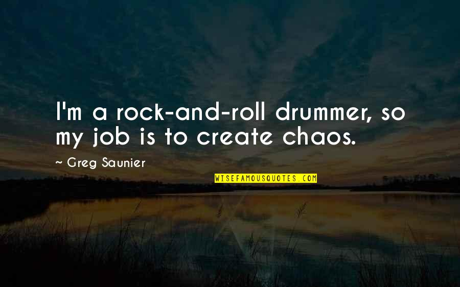 Destiny Grimoire Quotes By Greg Saunier: I'm a rock-and-roll drummer, so my job is