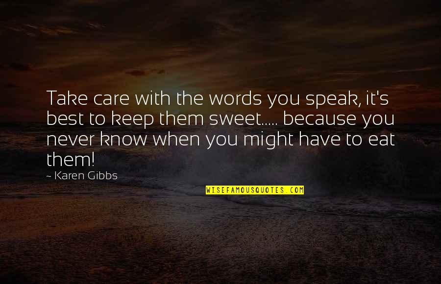 Destiny Grimoire Quotes By Karen Gibbs: Take care with the words you speak, it's
