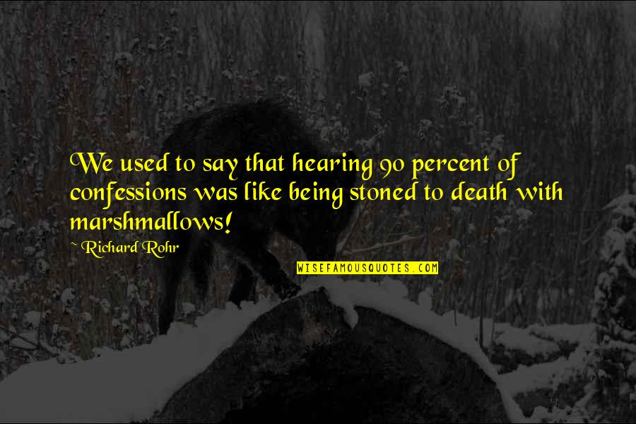 Destiny Grimoire Quotes By Richard Rohr: We used to say that hearing 90 percent