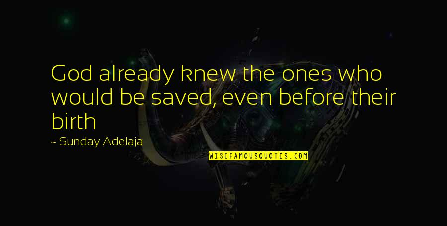 Destiny Grimoire Quotes By Sunday Adelaja: God already knew the ones who would be