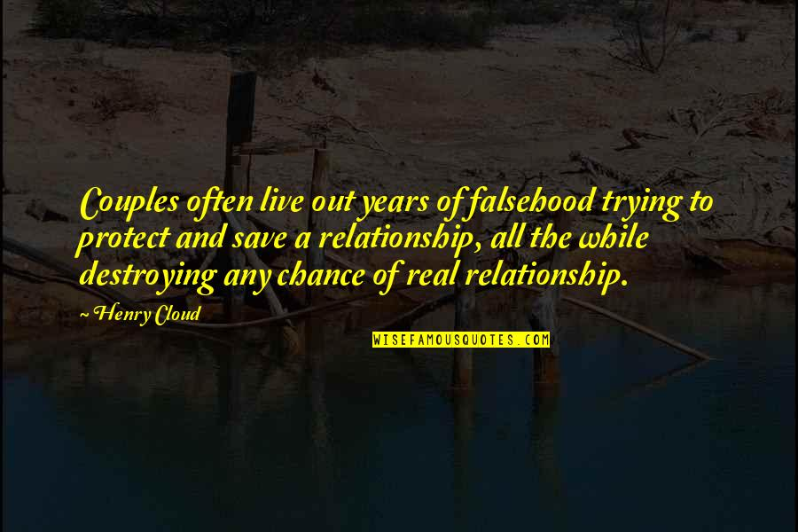 Destroying A Relationship Quotes By Henry Cloud: Couples often live out years of falsehood trying