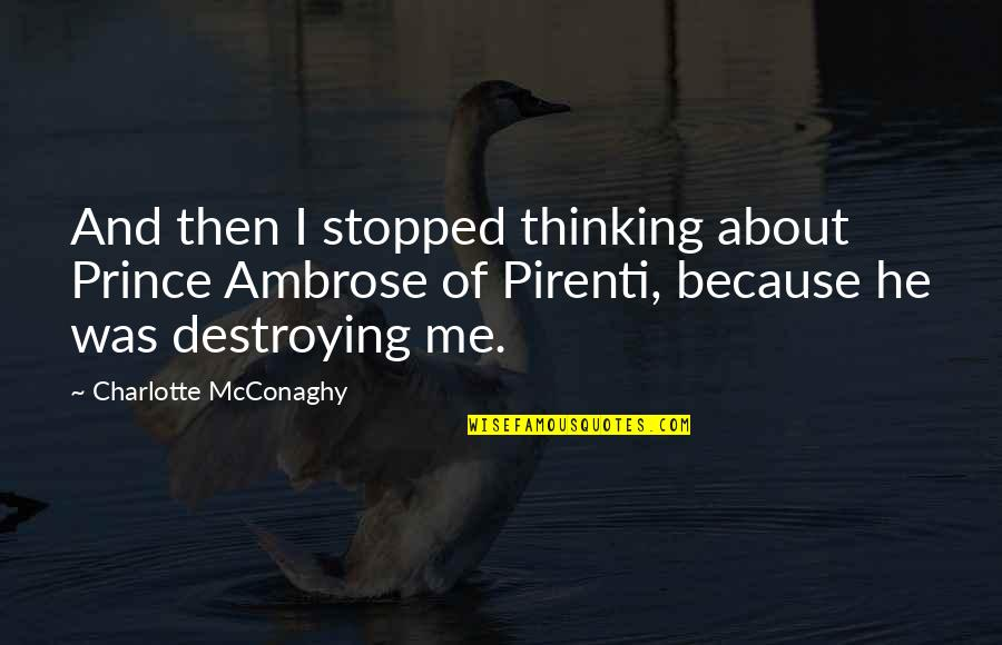Destroying Me Quotes By Charlotte McConaghy: And then I stopped thinking about Prince Ambrose