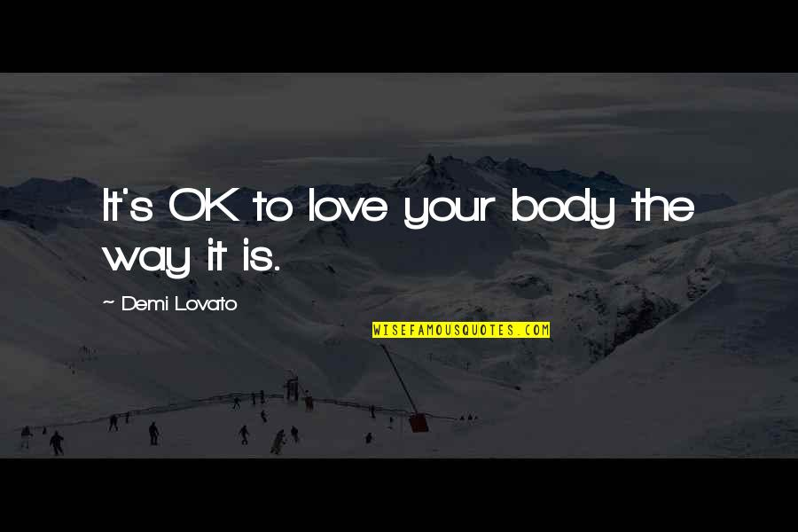 Destroying Me Quotes By Demi Lovato: It's OK to love your body the way