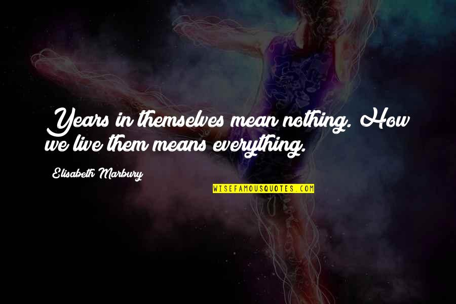 Destroying Me Quotes By Elisabeth Marbury: Years in themselves mean nothing. How we live