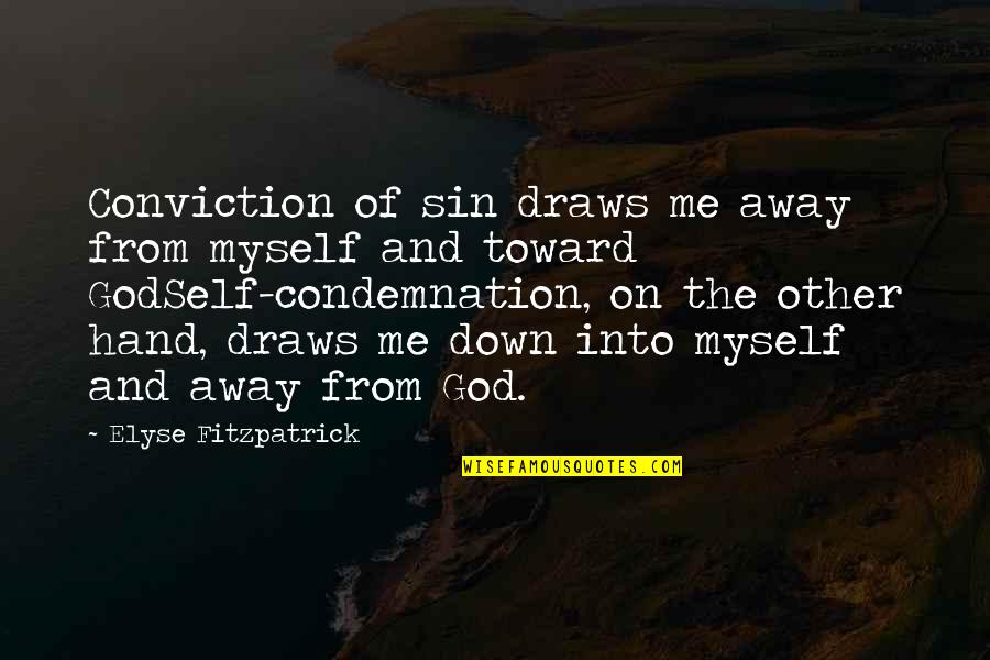 Destroying Me Quotes By Elyse Fitzpatrick: Conviction of sin draws me away from myself