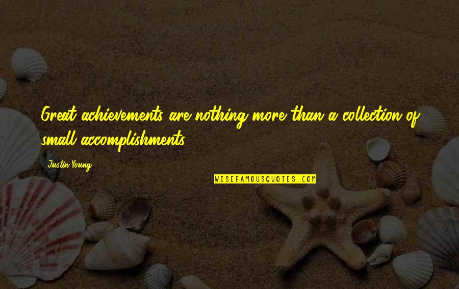 Destroying Me Quotes By Justin Young: Great achievements are nothing more than a collection