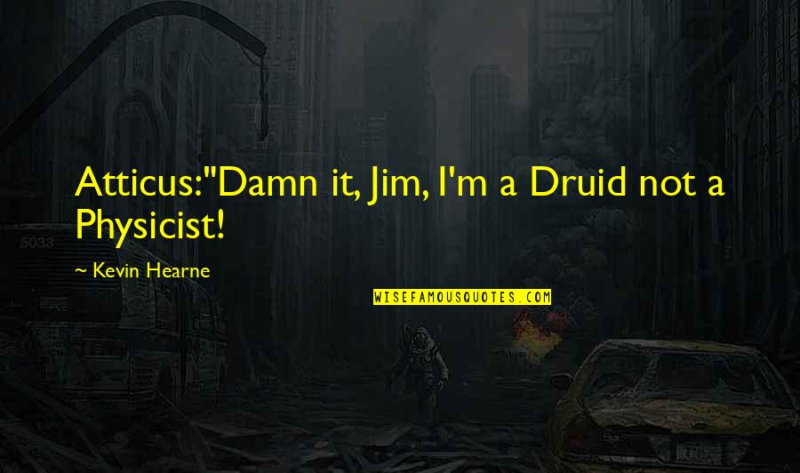 "Destroying Me Quotes By Kevin Hearne: Atticus:""Damn it, Jim, I'm a Druid not a"