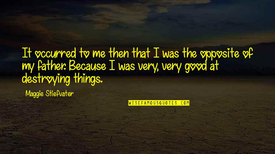 Destroying Me Quotes By Maggie Stiefvater: It occurred to me then that I was