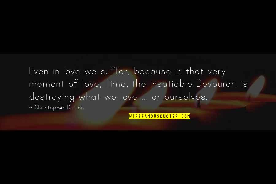 Destroying What You Love Quotes By Christopher Dutton: Even in love we suffer, because in that
