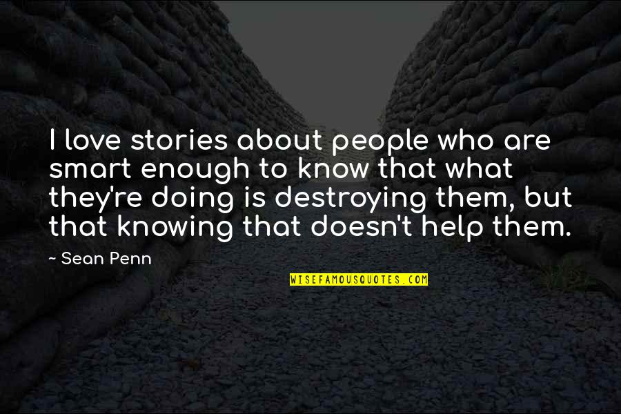 Destroying What You Love Quotes By Sean Penn: I love stories about people who are smart