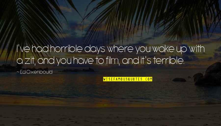 Destruction In Lord Of The Flies Quotes By Ed Oxenbould: I've had horrible days where you wake up