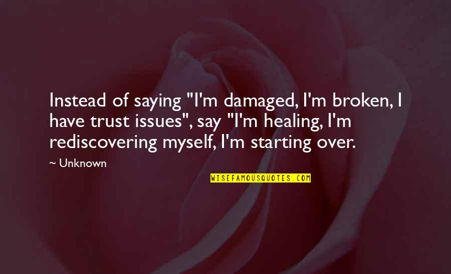 """Destruction In Lord Of The Flies Quotes By Unknown: Instead of saying """"I'm damaged, I'm broken, I"""