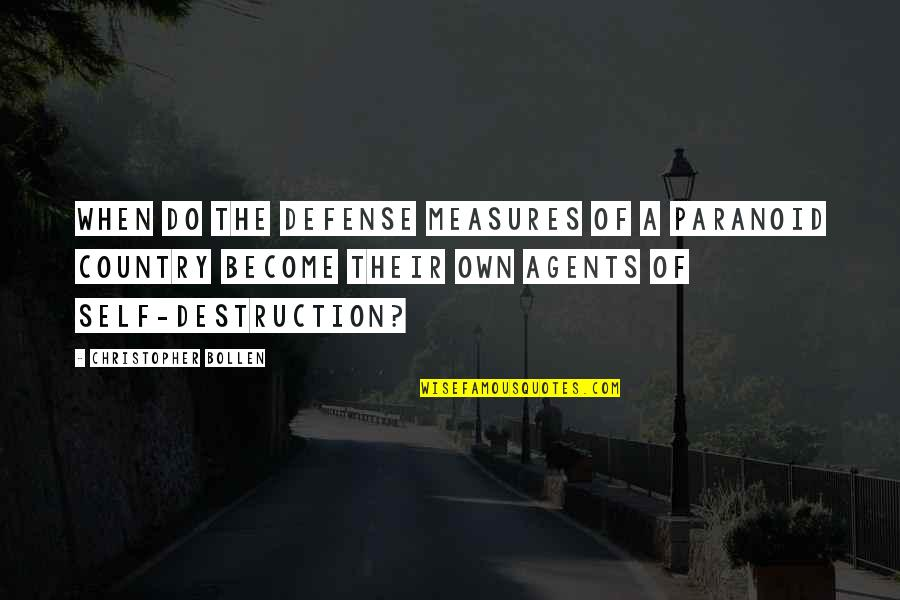 Destruction Of Country Quotes By Christopher Bollen: When do the defense measures of a paranoid